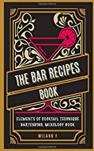 The Bar Recipes Book: The secret art of Cocktails and Bartending Mixology Technique