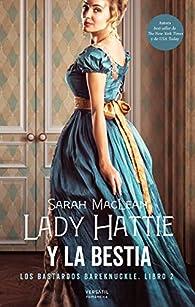 Lady Hattie y la Bestia: Los bastardos Bareknuckle. Libro 2 par Sarah MacLean