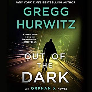 Out of the Dark     An Orphan X Novel (Evan Smoak, Book 4)              Written by:                                                                                                                                 Gregg Hurwitz                               Narrated by:                                                                                                                                 Scott Brick                      Length: 12 hrs and 49 mins     56 ratings     Overall 4.5