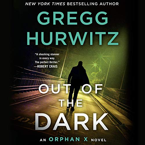 Out of the Dark     An Orphan X Novel (Evan Smoak, Book 4)              Written by:                                                                                                                                 Gregg Hurwitz                               Narrated by:                                                                                                                                 Scott Brick                      Length: 12 hrs and 49 mins     46 ratings     Overall 4.5