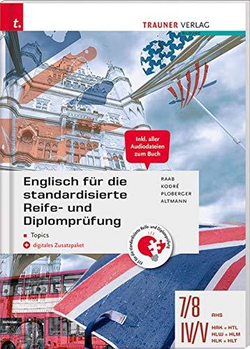 Englisch für die standardisierte Reife- und Diplomprüfung - Topics 7/8 AHS, IV-V HAK/HTL/HLW/HLM/HLK/HLT + digitales Zusatzpaket