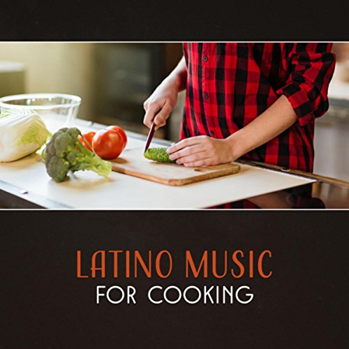 Latino Music for Cooking – Latin Music for an Exotic Dinner, Island Dreams, Spanish Guitar, Latin Background Music, Wonderful Music, Spanish Chillout