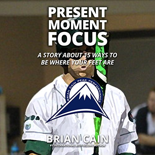 Present Moment Focus     A Story about 15 Ways to Be Where Your Feet Are              By:                                                                                                                                 Brian Cain                               Narrated by:                                                                                                                                 Brian Cain,                                                                                        Erin Cain,                                                                                        Griffin Gum,                   and others                 Length: 56 mins     1 rating     Overall 5.0