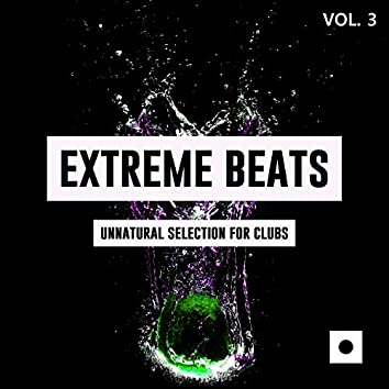 Extreme Beats, Vol. 3 (Unnatural Selection For Clubs)