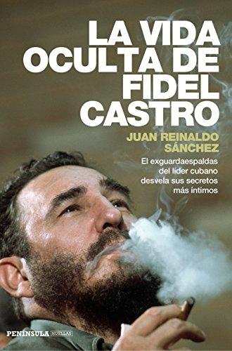 La vida oculta de Fidel Castro: El exguardaespaldas del líder cubano desvela sus secretos más íntimos (PENINSULA)