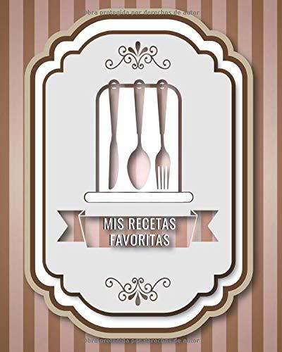 Mis recetas favoritas: Libro de recetas en blanco para anotar sus recetas favoritas o crear sus propios platos. Con una concepción profesional bien ... páginas│8 x 10 pulgadas │ 20,32 cm x 25,4 cm.