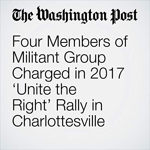 Four Members of Militant Group Charged in 2017 'Unite the Right' Rally in Charlottesville copertina