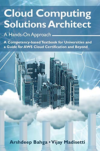 Compare Textbook Prices for Cloud Computing Solutions Architect: A Hands-On Approach: A Competency-based Textbook for Universities and a Guide for AWS Cloud Certification and Beyond Illustrated Edition ISBN 9781949978018 by Bahga, Arshdeep,Madisetti, Vijay