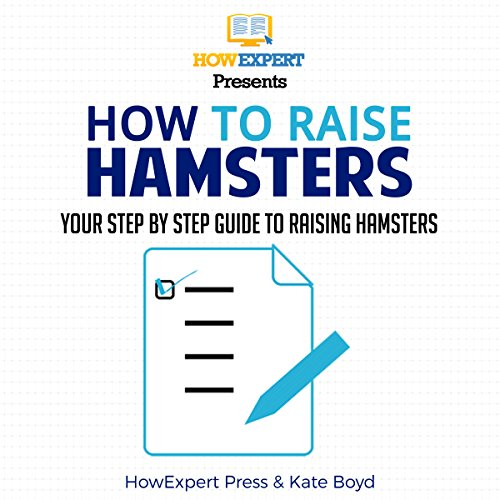 How to Raise Hamsters     Your Step-By-Step Guide to Raising Hamsters              By:                                                                                                                                 HowExpert Press,                                                                                        Kate Boyd                               Narrated by:                                                                                                                                 Monte Reichert                      Length: 52 mins     1 rating     Overall 5.0