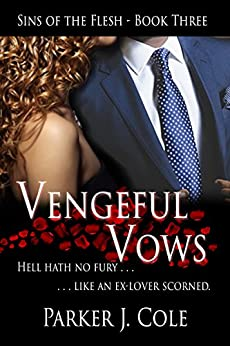 Vengeful Vows (Sins of the Flesh Book 3) by [Parker J. Cole]