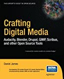 Crafting Digital Media: Audacity, Blender, Drupal, GIMP, Scribus, and other Open Source Tools (Expert's Voice in Open Source) by Daniel James (2009-12-03) - Daniel James