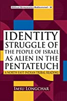 Identity Struggle of the People of Israel as Alien in the Pentateuch: A North East Indian Tribal Reading