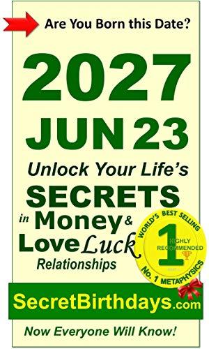 Born 2027 Jun 23? Your Birthday Secrets to Money, Love Relationships Luck: Fortune Telling Self-Help: Numerology, Horoscope, Astrology, Zodiac, Destiny ... Metaphysics (20270623) (English Edition)