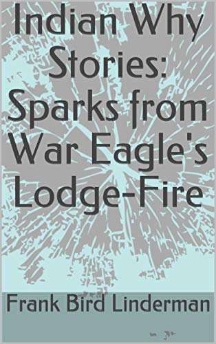 Indian Why Stories: Sparks from War Eagle's Lodge-Fire (English Edition)