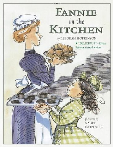 Fannie in the Kitchen: The Whole Story from Soup to Nuts of How Fannie Farmer Invented Recipes with Precise Measurements