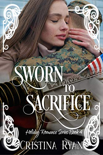 Sworn To Sacrifice: A Christian Military Romantic Suspense (Book #4) (Clean Billionaire Holiday Romance Series) by [Cristina Ryan]