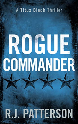 Rogue Commander (Titus Black Thriller series Book 3) by [R.J. Patterson]