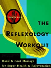 The Reflexology Workout: Hand and Foot Massage for Super Health and Rejuvenation