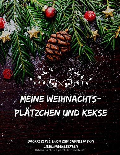 Meine Weihnachtsplätzchen und Kekse | Backrezepte Buch zum Sammeln von Lieblingsrezepten: leeres Rezeptbuch  | 200 Seiten | Das persönliche Backbuch ... | (8,5