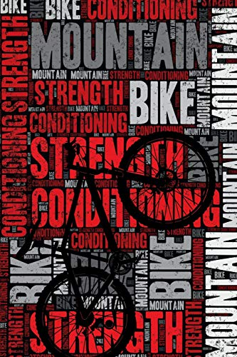 Mountain Bike Strength and Conditioning Log: Mountain Bike Workout Journal and Training Log and Diary for Mountain Biker and Coach - Mountain Bike Notebook Tracker
