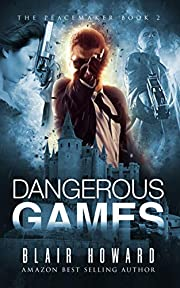 Dangerous Games (The Peacemaker Book 2)