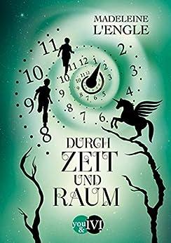 Durch Zeit und Raum (Reise durch die Zeit 3) (German Edition) by [Madeleine L'Engle, Wolf Harranth]