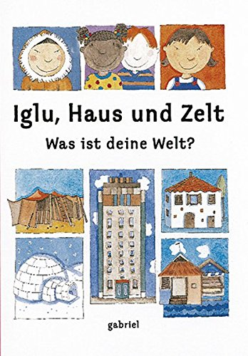 Iglu, Haus und Zelt - Was ist deine Welt?