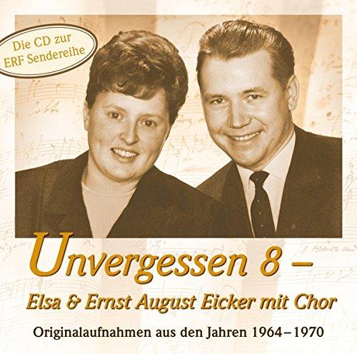 Unvergessen 8: Elsa & Ernst August Eicker: Originalaufnahmen aus den Jahren 1964-1970