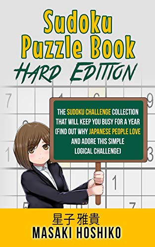Sudoku Puzzle Book - Hard Edition: The Sudoku Challenge Collection That Will Keep You Busy For A Year (Find Out Why Japanese People Love And Adore This Simple Logical Challenge)