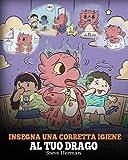 Insegna una corretta igiene al tuo drago: Aiuta il tuo drago a sviluppare delle sane abitudini igieniche. Una simpatica storia per bambini, per ... importante a livello sociale ed emotivo.: 32
