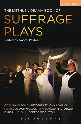 The Methuen Drama Book of Suffrage Plays: How the Vote Was Won, Lady Geraldine's Speech, Pot and Kettle, Miss Appleyard's Awakening, Her Vote, The ... The Other Side, Tradition (Play Anthologies)