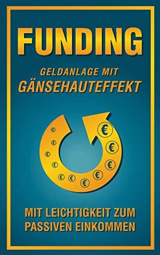 FUNDING Geldanlage mit Gänsehauteffekt: Mit Leichtigkeit zum passiven Einkommen