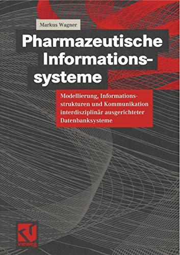 Pharmazeutische Informationssysteme: Modellierung, Informationsstrukturen und Kommunikation interdisziplinär ausgerichteter Datenbanksysteme