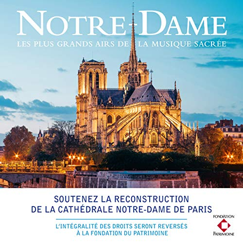 Notre-Dame - Les plus grands airs de la musique sacrée (Soutenez la reconstruction de la Cathédrale)