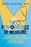 The Performance of Medicine: Techniques From the Stage to Optimize the Patient Experience and Restore the Joy of Practicing Medicine