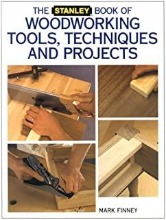 The Stanley Book of Woodworking Tools, Techniques and Projects