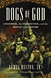 Dogs of God: Columbus, the Inquisition, and the...