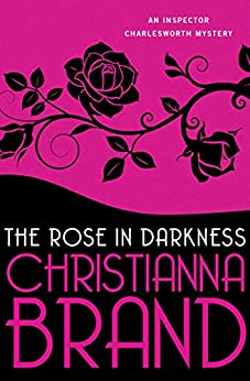 The Rose in Darkness (The Inspector Charlesworth Mysteries Book 2) by [Christianna Brand]
