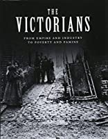The Victorians: From Empire and Industry to Poverty and Famine