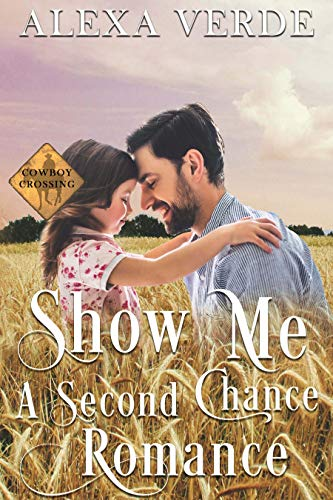 Show Me a Second Chance: Small-Town Single-Father Cowboy Romance (Cowboy Crossing Romances Book 2)