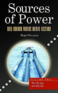 Sources of Power: How Energy Forges Human History, Volume 2, The Oil Age and Beyond