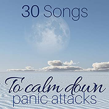 30 Songs to Calm Down Panic Attacks - Music to Stop Anxiety and Worries