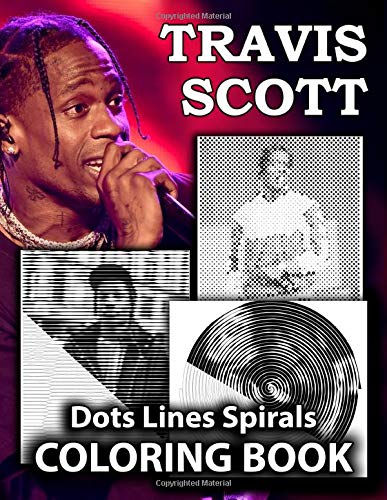 Travis Scott Dots Lines Spirals Coloring Book: Great Gift For Teens And Adults. High Quality Travis Scott Images