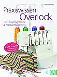Praxiswissen Overlock: Ein Lernprogramm &...