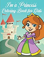I'm a Princess Coloring Book for Girls: Wonderful and Unique Princess and her Friends Designs to Color