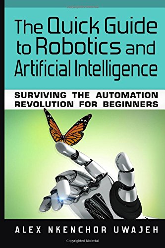 Download The Quick Guide to Robotics and Artificial Intelligence: Surviving the Automation Revolution for Beginners 1548758884