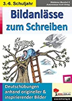 Bildanlaesse zum Schreiben: Deutschuebungen anhand origineller & ispirierender Bilder