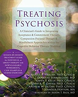 Treating Psychosis: A Clinician's Guide to Integrating Acceptance and Commitment Therapy, Compassion-Focused Therapy, and ...