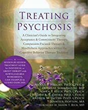 Treating Psychosis: A Clinician's Guide to Integrating Acceptance and Commitment Therapy, Compassion-Focused Therapy, and Mindfulness Approaches within the Cognitive Behavioral Therapy Tradition