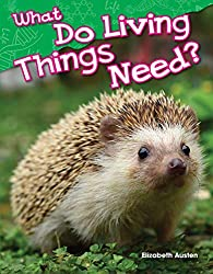 What Do Living Things Need?  Life science books for preschool